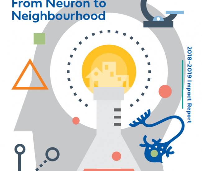 2018 - 2019 Research to Action: From Neuron to Neighbourhood Annual Report Cover